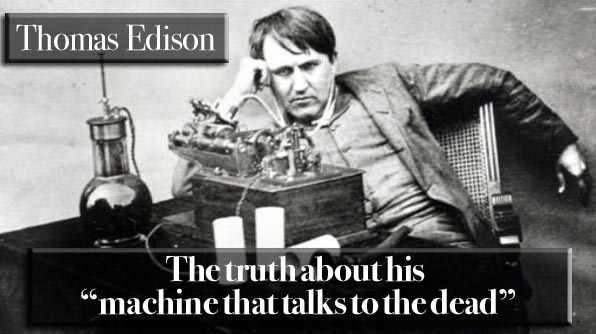 Thomas Edison and his lack of a                                   Telephone to the Dead